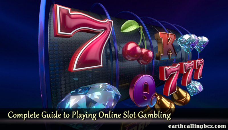 Complete Guide to Playing Online Slot Gambling